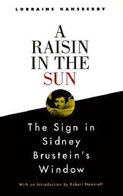A Raisin in the Sun and the Sign in Sidney Brustein's Window By Hansberry, Lorraine/ Nemiroff, Robert (EDT)/ Baraka, Imamu Amiri/ Nemiroff, Robert